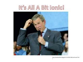 It's All A Bit Ionic!