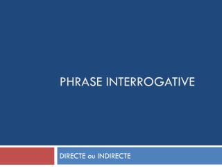 PHRASE INTERROGATIVE