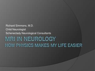 MRI in Neurology How Physics Makes My life Easier