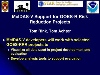 McIDAS-V Support for GOES-R Risk Reduction Projects Tom Rink, Tom Achtor