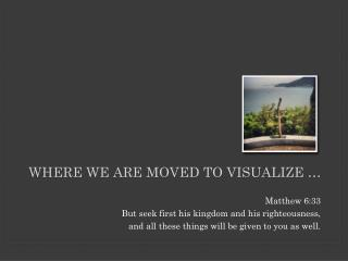 Where we are moved to visualize …