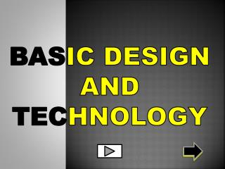 BAS IC DESIGN AND TEC HNOLOGY