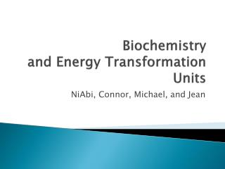Biochemistry  and Energy Transformation Units