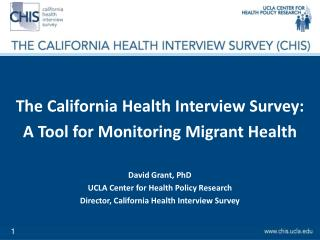 The California  Health Interview  Survey: A Tool for Monitoring Migrant Health David Grant, PhD