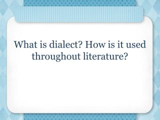 What is dialect? How is it used throughout literature?