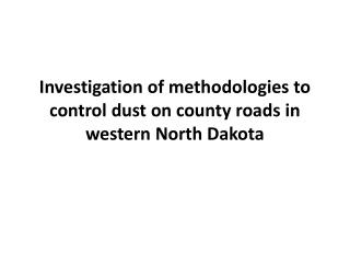 Investigation of methodologies to control dust on county roads in western North Dakota
