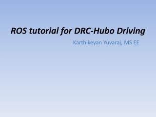 ROS tutorial for DRC-Hubo Driving