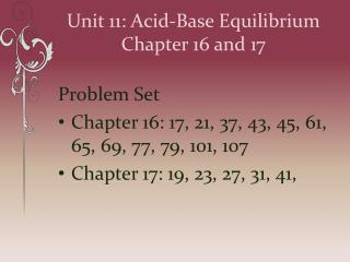 Unit 11: Acid-Base  Equilibrium Chapter 16 and 17