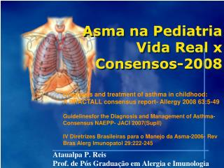 Diagnosis and treatment of asthma in childhood:  A PRACTALL consensus report- Allergy 2008 63:5-49