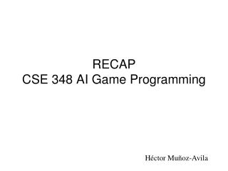 RECAP CSE 348 AI Game Programming