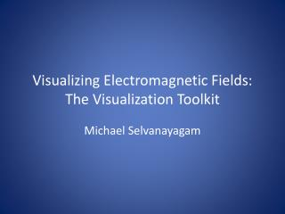 Visualizing Electromagnetic Fields: The Visualization Toolkit