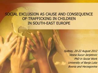 SOCIAL EXCLUSION AS CAUSE AND CONSEQUENCE OF TRAFFICKING IN CHILDREN  IN SOUTH-EAST EUROPE