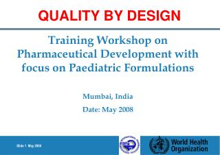 Training Workshop on Pharmaceutical Development with focus on Paediatric Formulations Mumbai, India Date: May 2008