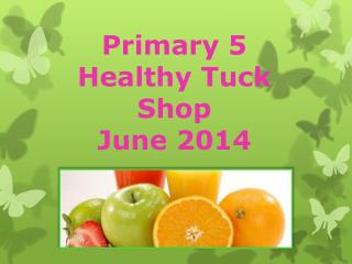 Primary 5 Healthy Tuck Shop  June 2014