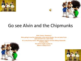 Go see Alvin and the Chipmunks