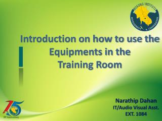 Introduction on how to use the Equipments in the Training Room
