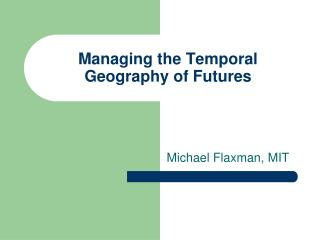 Managing the Temporal Geography of Futures