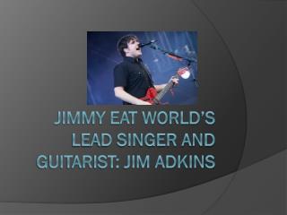 Jimmy Eat World's Lead Singer and guitarist: Jim Adkins