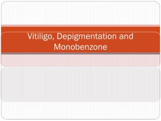 Vitiligo,  Depigmentation  and  Monobenzone