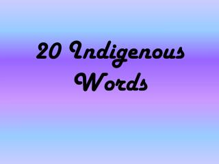 20 Indigenous Words