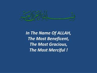 In The Name Of ALLAH, The Most Beneficent,  The Most Gracious,  The Most Merciful !