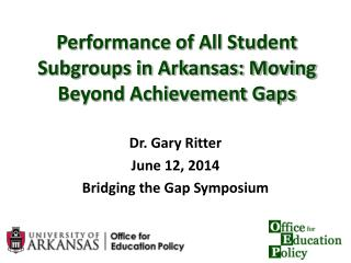 Performance of All Student Subgroups in Arkansas: Moving Beyond Achievement Gaps