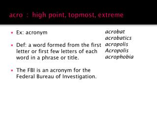 acro   :  high point, topmost, extreme