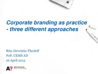 Corporate branding as practice - three different approaches
