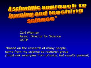 A scientific approach to  learning and teaching  science*