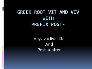 Greek root  vit  and  viv with prefix post-
