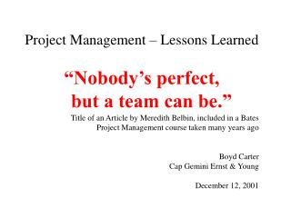 "Project Management – Lessons Learned ""Nobody's perfect,      but a team can be."""