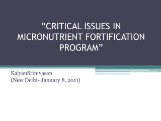 """CRITICAL ISSUES IN MICRONUTRIENT FORTIFICATION PROGRAM"""