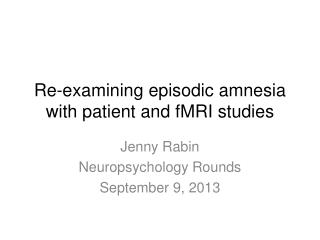 Re-examining episodic amnesia with patient and fMRI studies