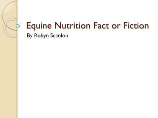 Equine Nutrition Fact or Fiction