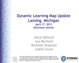 Dynamic Learning Map Update Lansing, Michigan  April 17,  2013 afternoon session