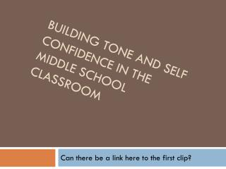 Building Tone and Self Confidence in the Middle School Classroom