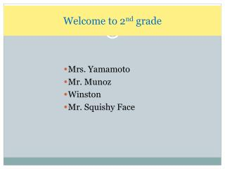 Welcome to 2 nd  grade