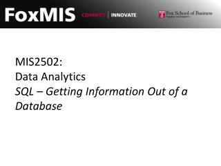 MIS2502: Data Analytics SQL – Getting Information Out of a Database