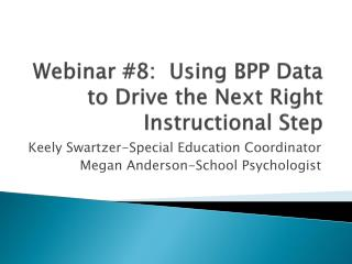 Webinar #8:  Using BPP Data to Drive the Next Right Instructional Step