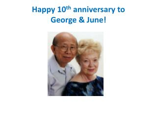 Happy 10 th  anniversary to  George & June!