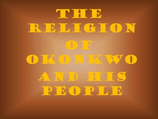 The religion  of  Okonkwo  and his people