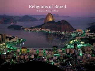 Religions of Brazil By Carol DiRienzo-EDU557