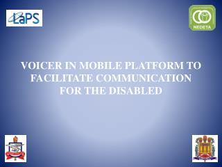 VOICER IN MOBILE PLATFORM TO FACILITATE COMMUNICATION FOR THE DISABLED