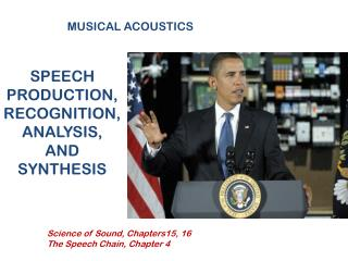 SPEECH PRODUCTION,RECOGNITION, ANALYSIS, AND SYNTHESIS