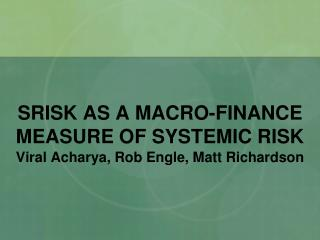 SRISK AS A MACRO-FINANCE MEASURE OF SYSTEMIC RISK
