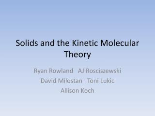 Solids and the Kinetic Molecular Theory