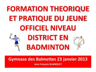 FORMATION THEORIQUE ET PRATIQUE DU JEUNE OFFICIEL NIVEAU DISTRICT EN BADMINTON