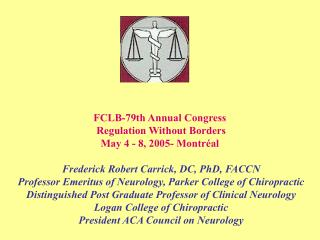 FCLB-79th Annual Congress  Regulation Without Borders May 4 - 8, 2005- Montréal Frederick Robert Carrick, DC, PhD, FACCN
