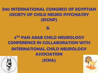 2 ND  INTERNATIONAL CONGRESS OF EGYPTIAN SOCIETY OF CHILD NEURO PSYCHIATRY (ESCNP)