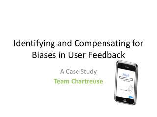Identifying and Compensating for Biases  in User Feedback